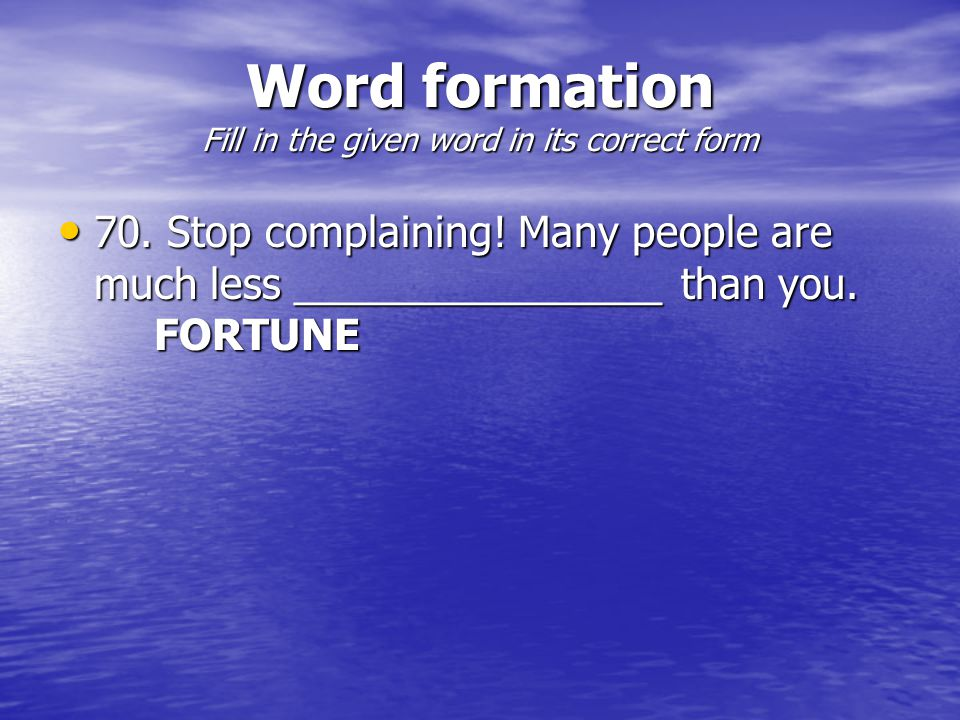 Word formation Fill in the given word in its correct form 70.