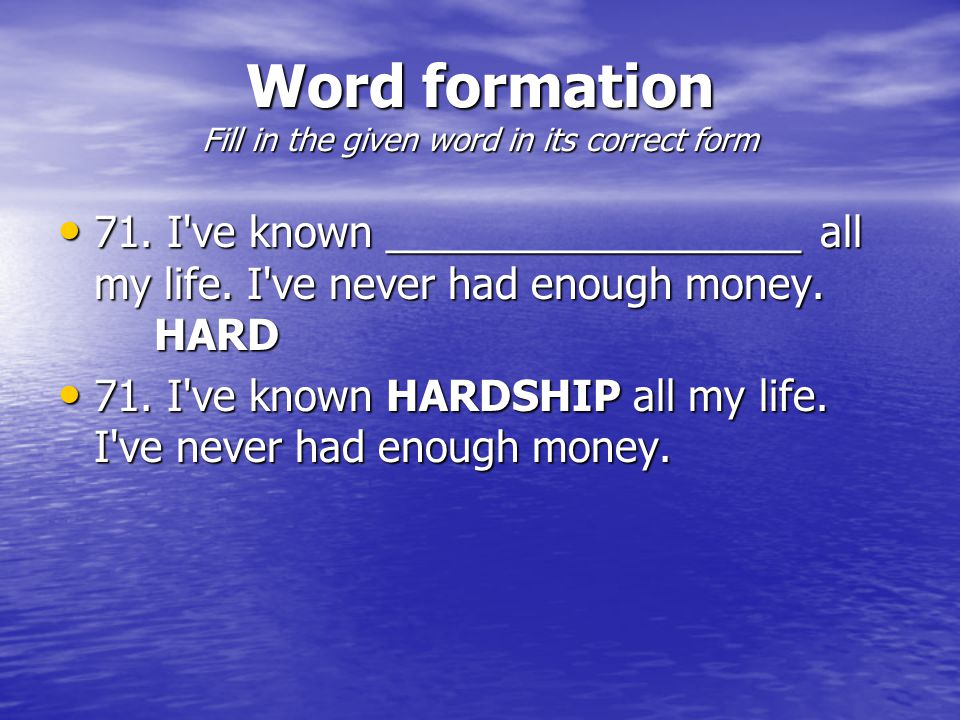 Word formation Fill in the given word in its correct form 71.