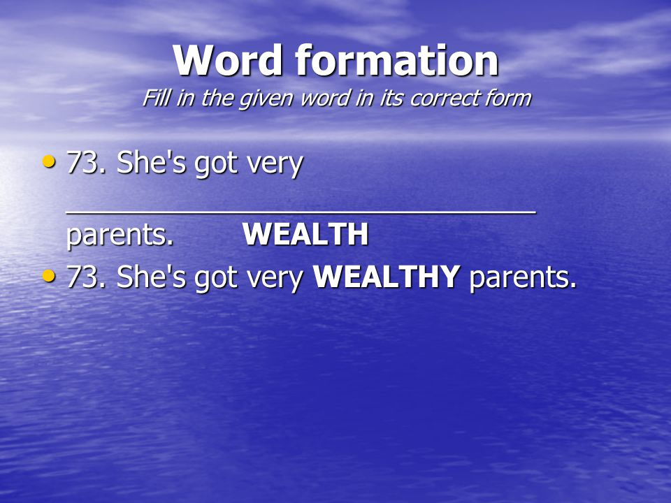 Word formation Fill in the given word in its correct form 73.