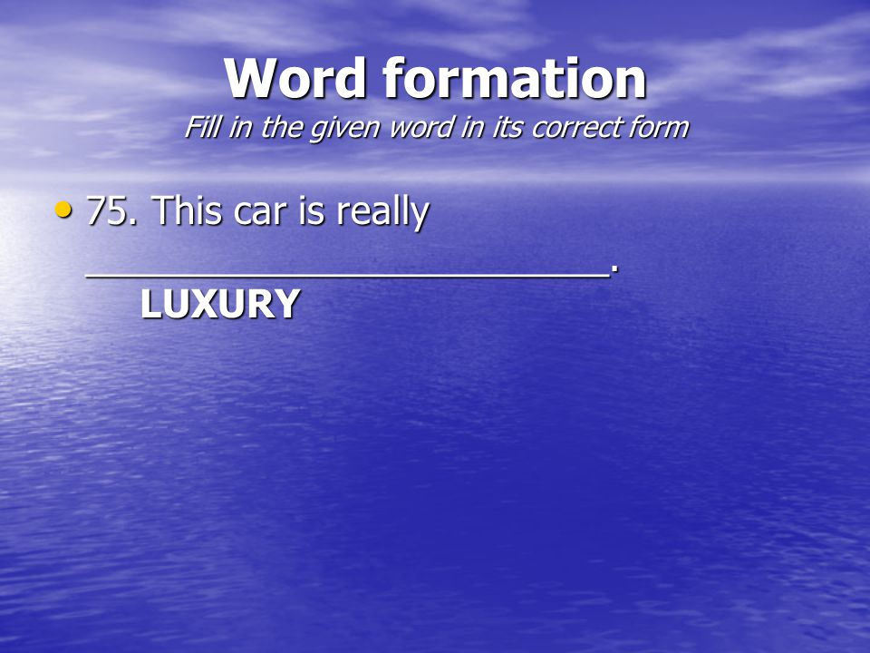 Word formation Fill in the given word in its correct form 75.