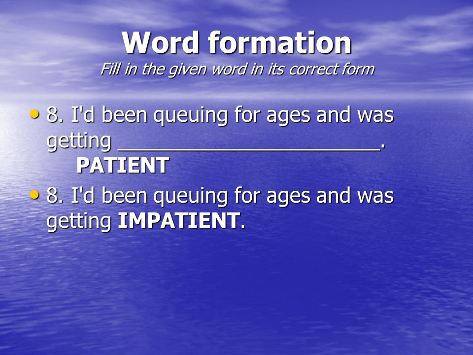 Word formation Fill in the given word in its correct form 8.
