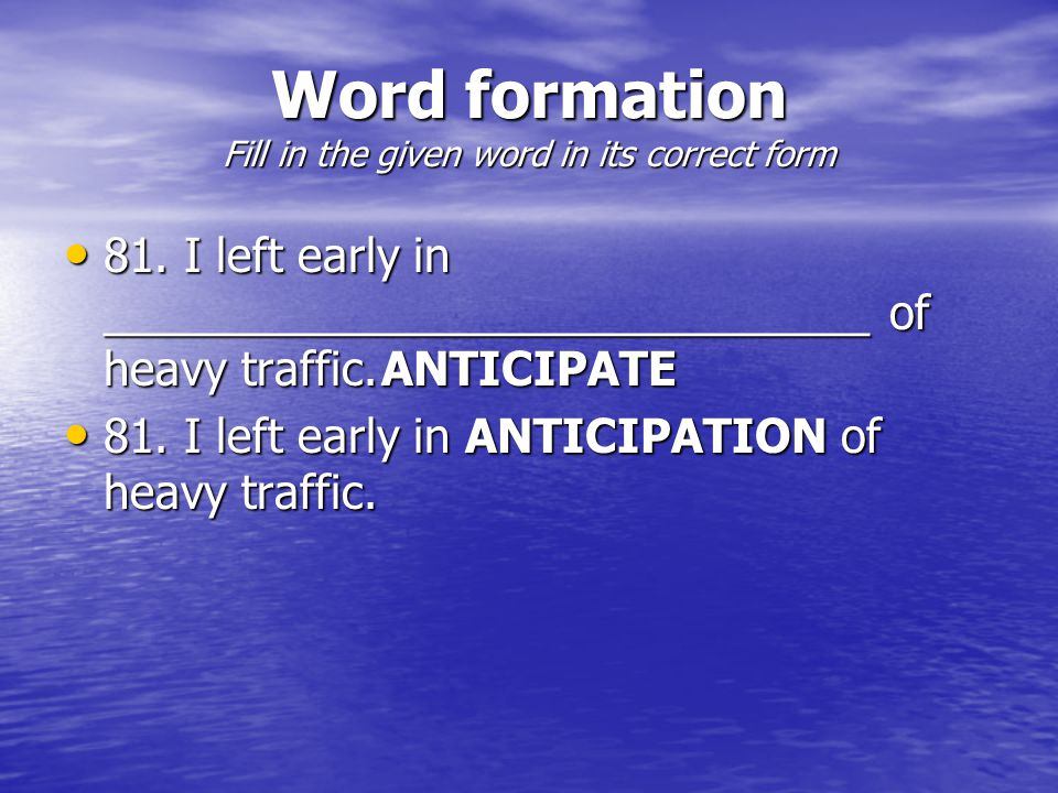 Word formation Fill in the given word in its correct form 81.