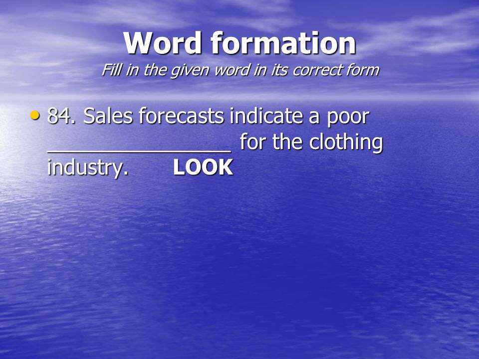 Word formation Fill in the given word in its correct form 84.