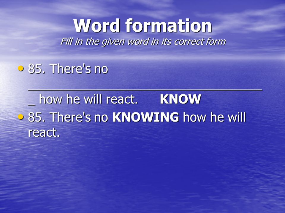 Word formation Fill in the given word in its correct form 85.