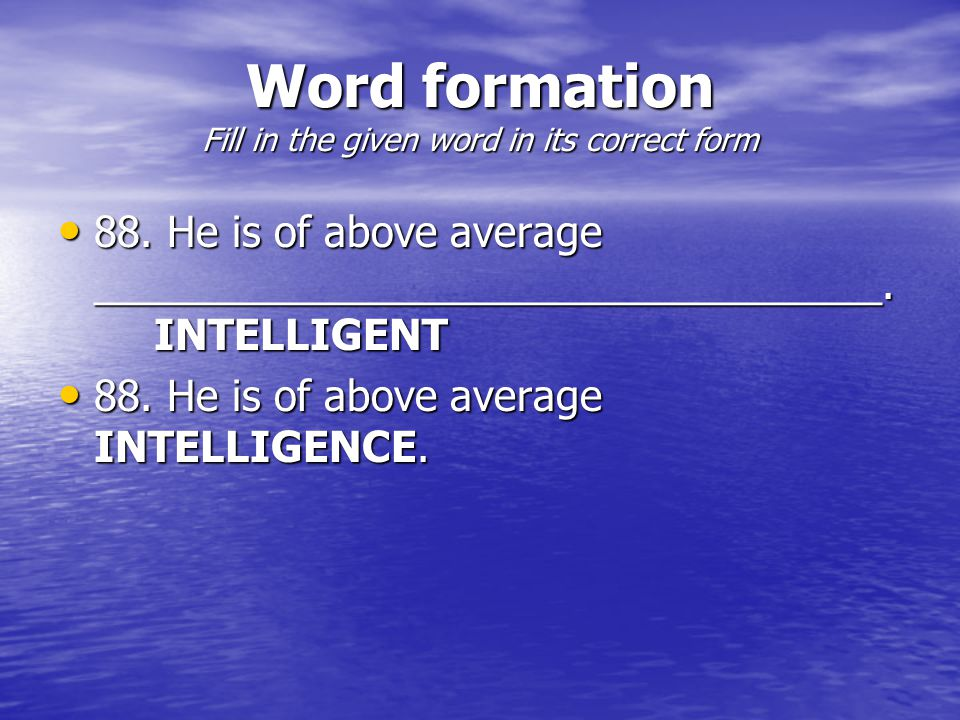 Word formation Fill in the given word in its correct form 88.
