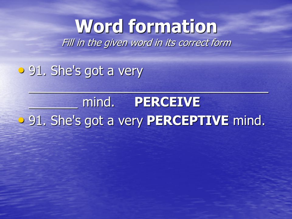 Word formation Fill in the given word in its correct form 91.