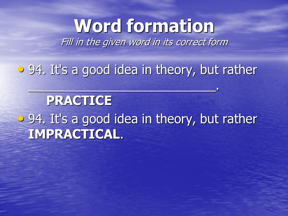 Word formation Fill in the given word in its correct form 94.