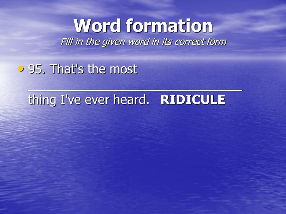 Word formation Fill in the given word in its correct form 95.