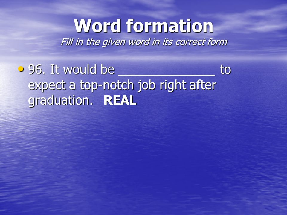 Word formation Fill in the given word in its correct form 96.
