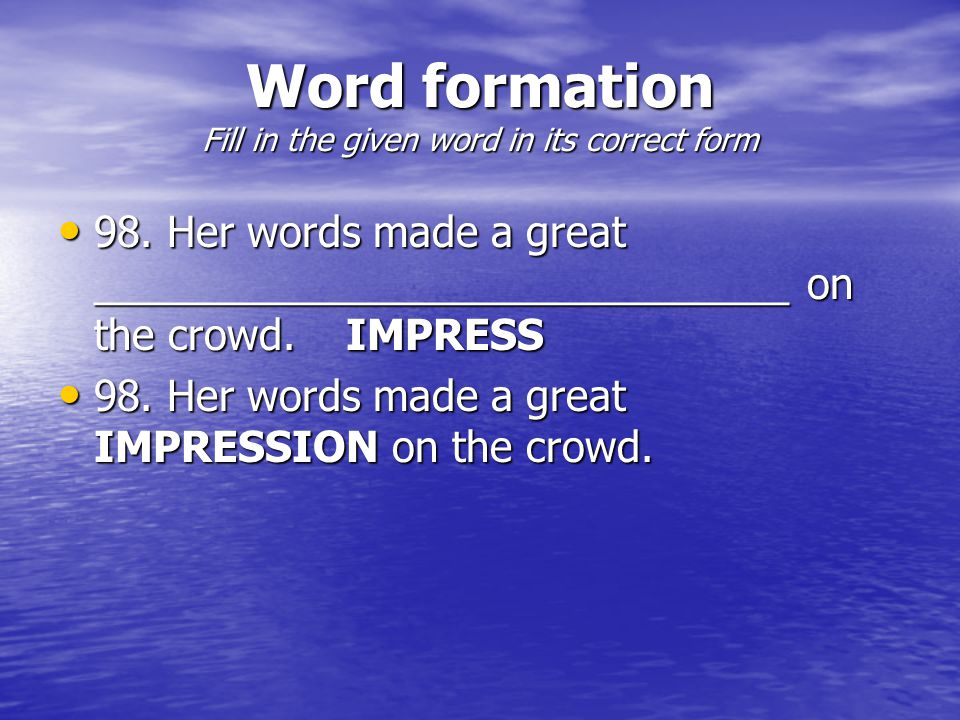 Word formation Fill in the given word in its correct form 98.