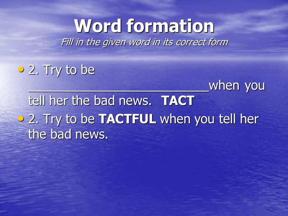 Word formation Fill in the given word in its correct form 2.