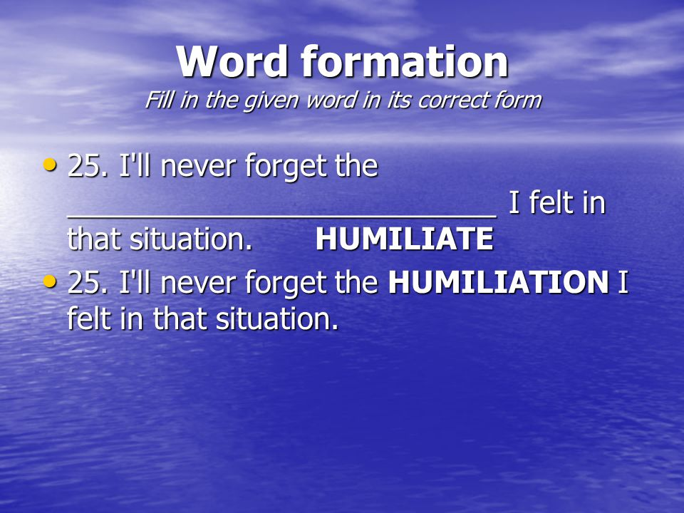 Word formation Fill in the given word in its correct form 25.