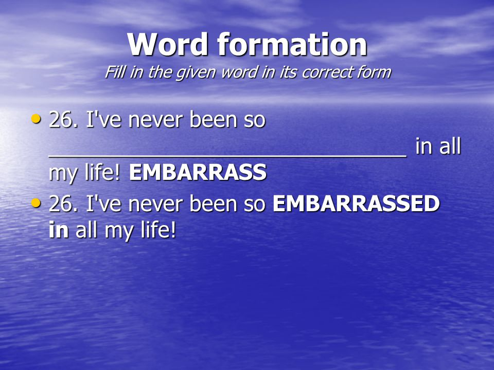 Word formation Fill in the given word in its correct form 26.