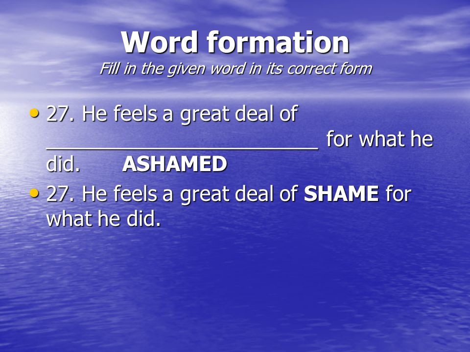 Word formation Fill in the given word in its correct form 27.