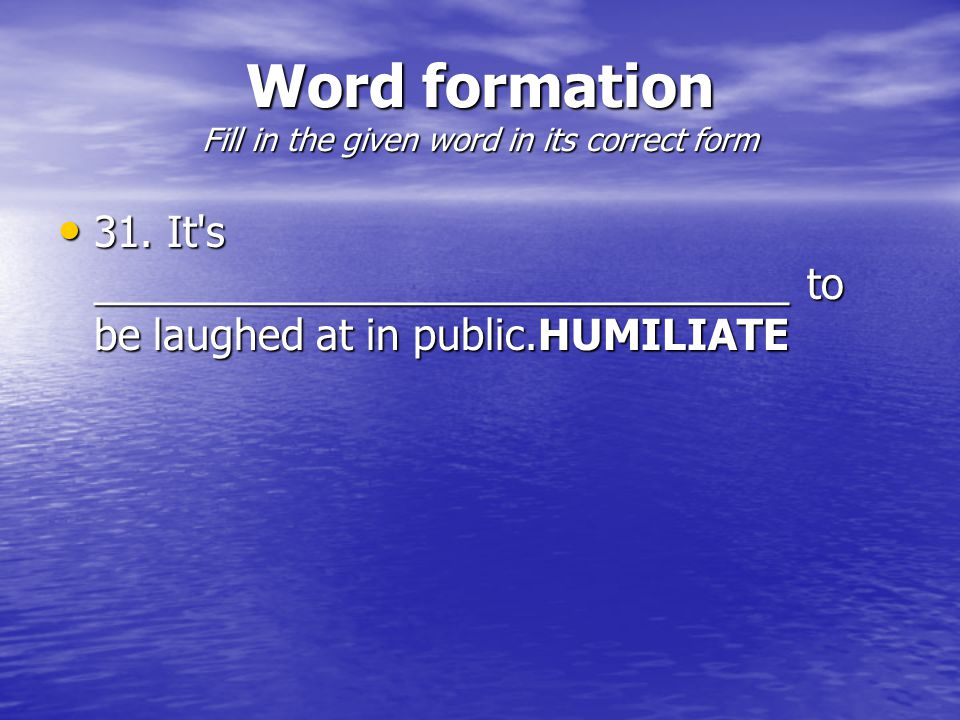 Word formation Fill in the given word in its correct form 31.