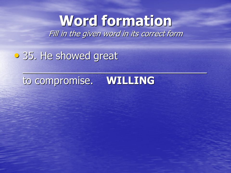 Word formation Fill in the given word in its correct form 35.