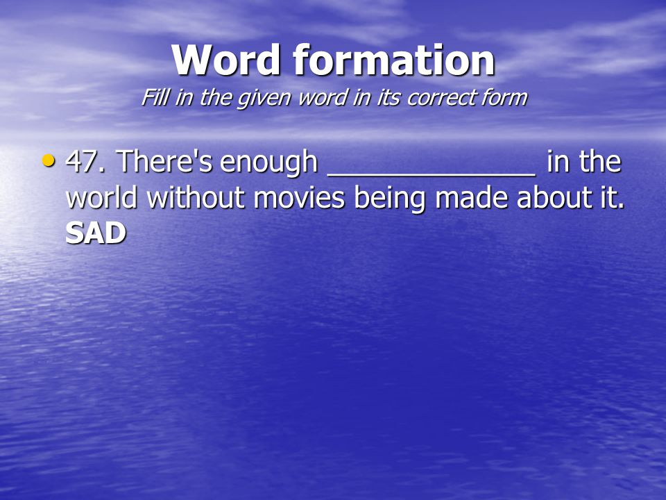Word formation Fill in the given word in its correct form 47.