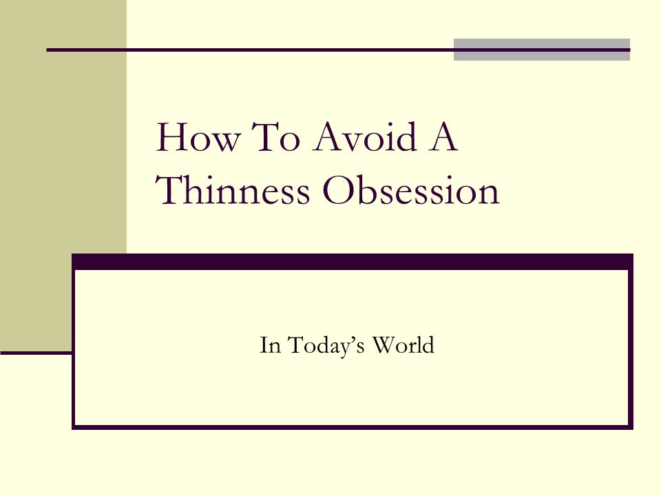 How To Avoid A Thinness Obsession In Today's World
