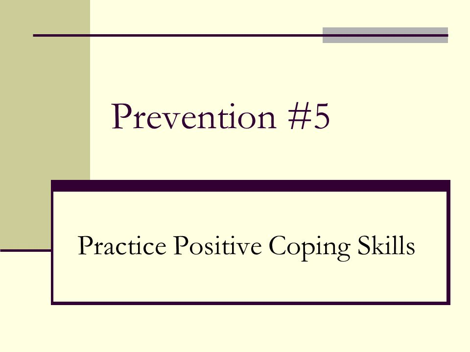 Prevention #5 Practice Positive Coping Skills