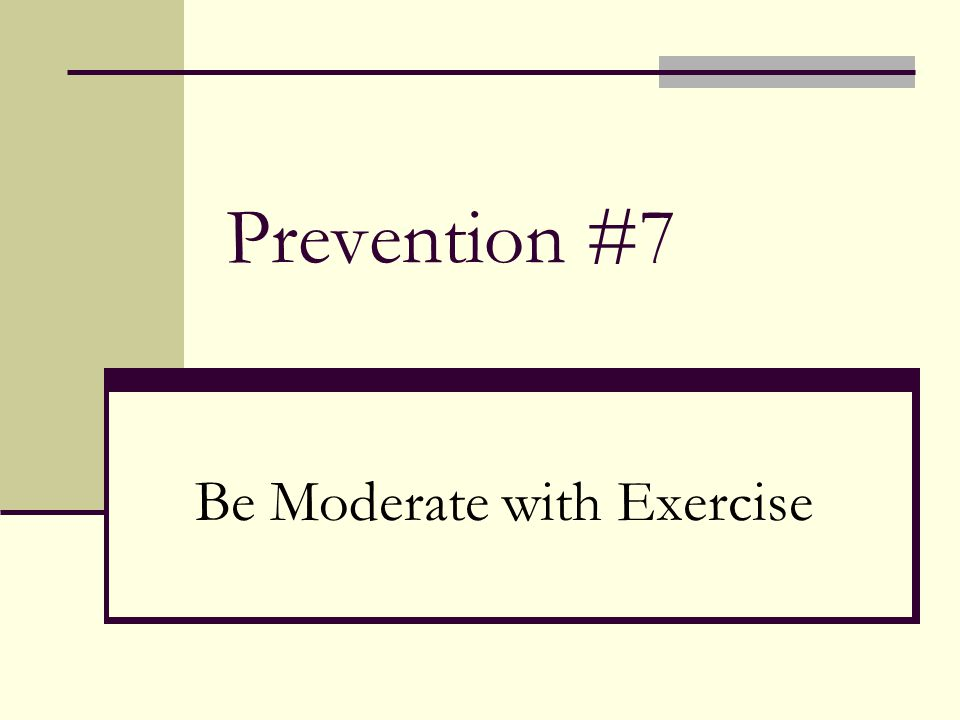 Prevention #7 Be Moderate with Exercise