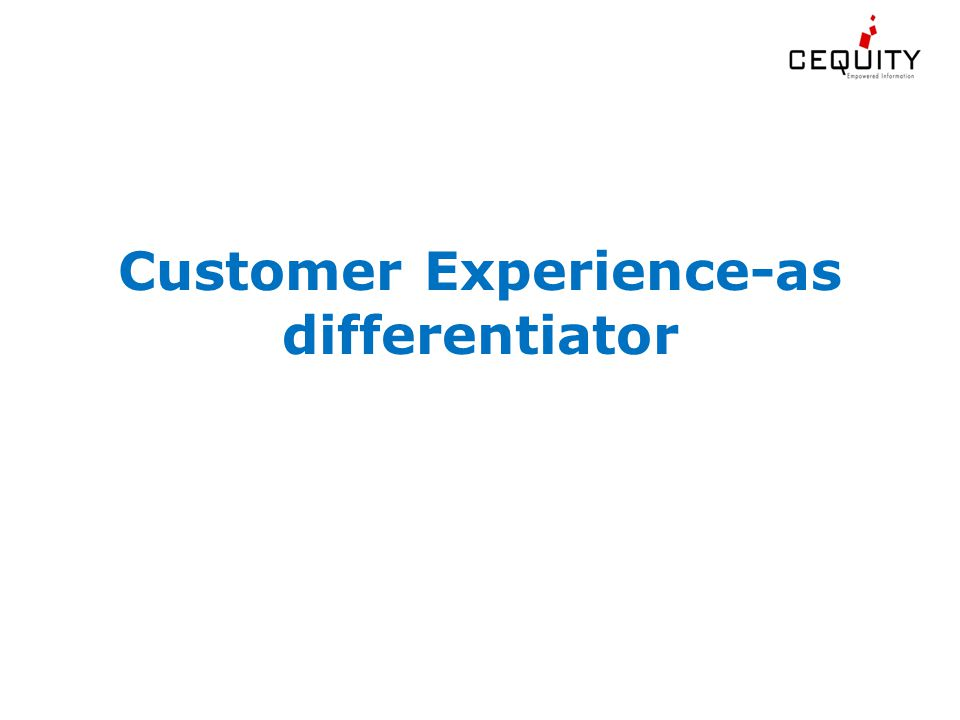 Customer Experience-as differentiator
