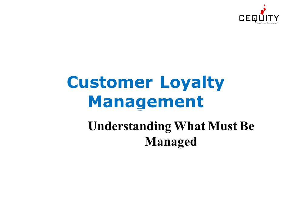 Customer Loyalty Management Understanding What Must Be Managed