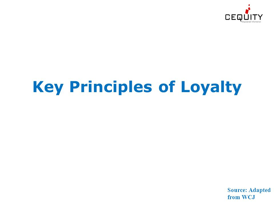 Key Principles of Loyalty Source: Adapted from WCJ