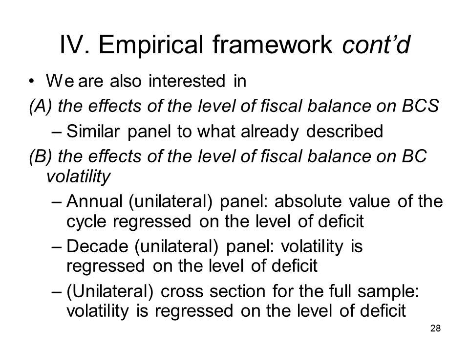 28 IV. Empirical framework cont'd We are also interested in (A) the effects of the level of fiscal balance on BCS –Similar panel to what already descr
