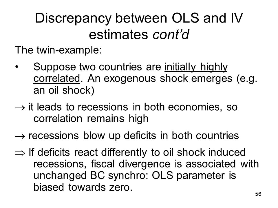 56 Discrepancy between OLS and IV estimates cont'd The twin-example: Suppose two countries are initially highly correlated.