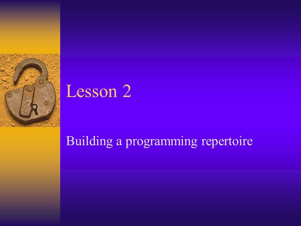 Lesson 2 Building a programming repertoire