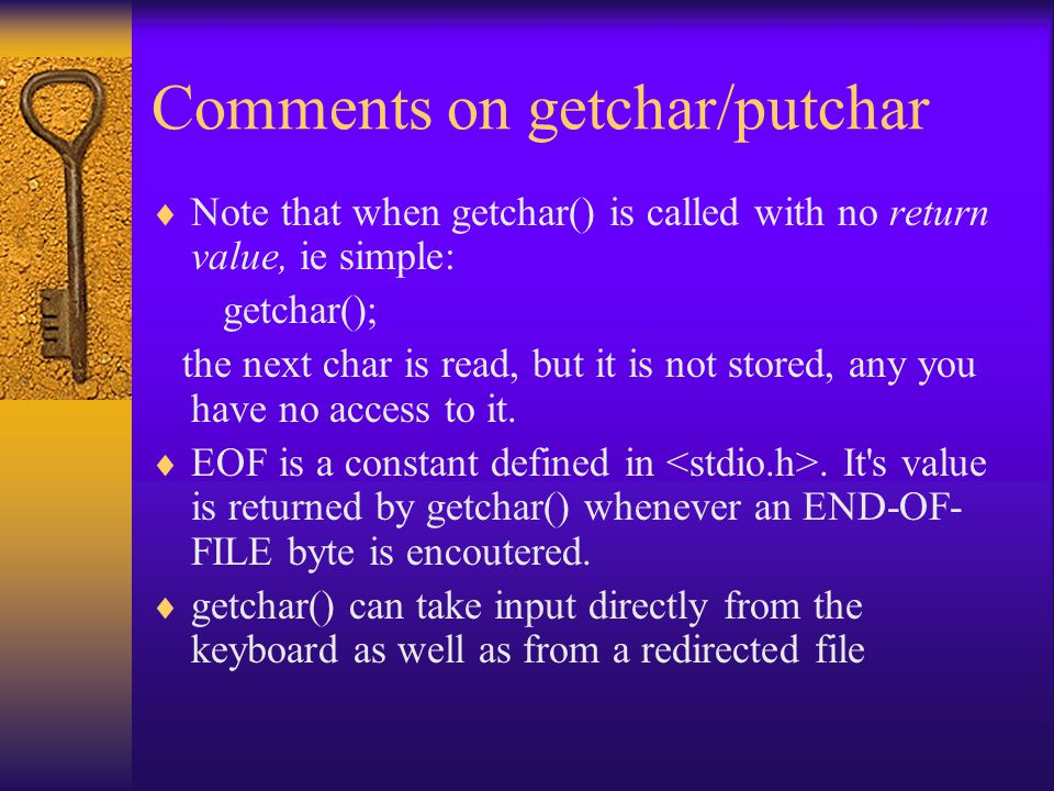 Comments on getchar/putchar  Note that when getchar() is called with no return value, ie simple: getchar(); the next char is read, but it is not stor