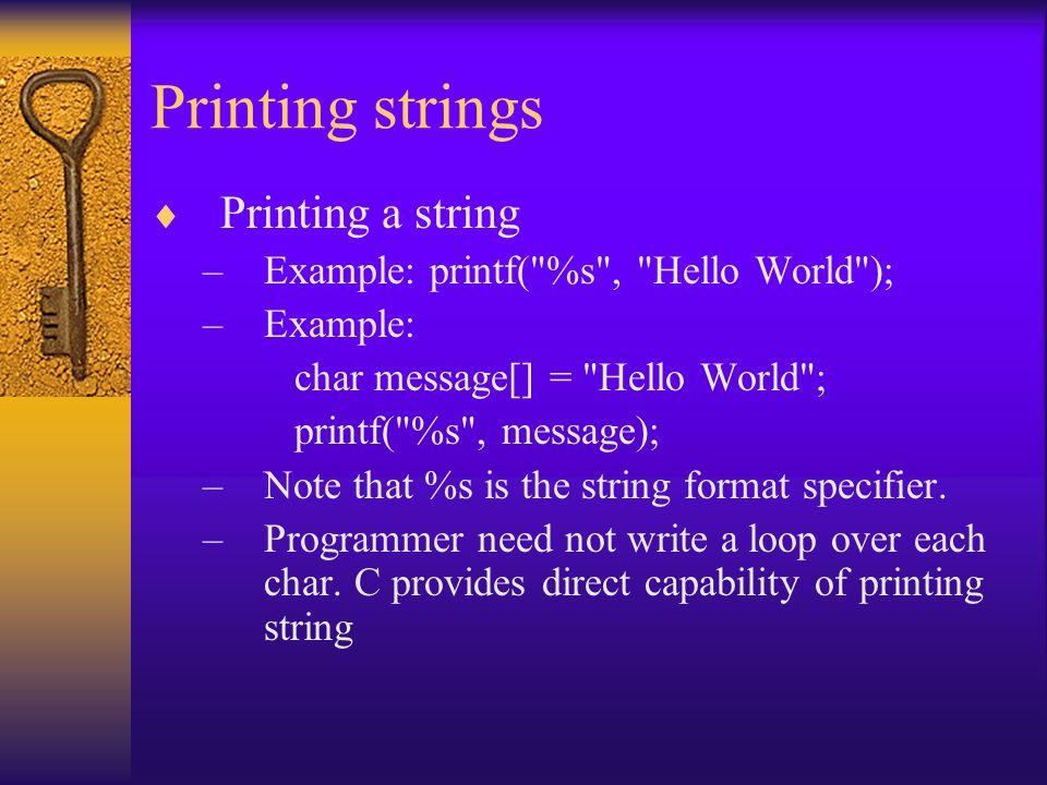 Printing strings  Printing a string –Example: printf(