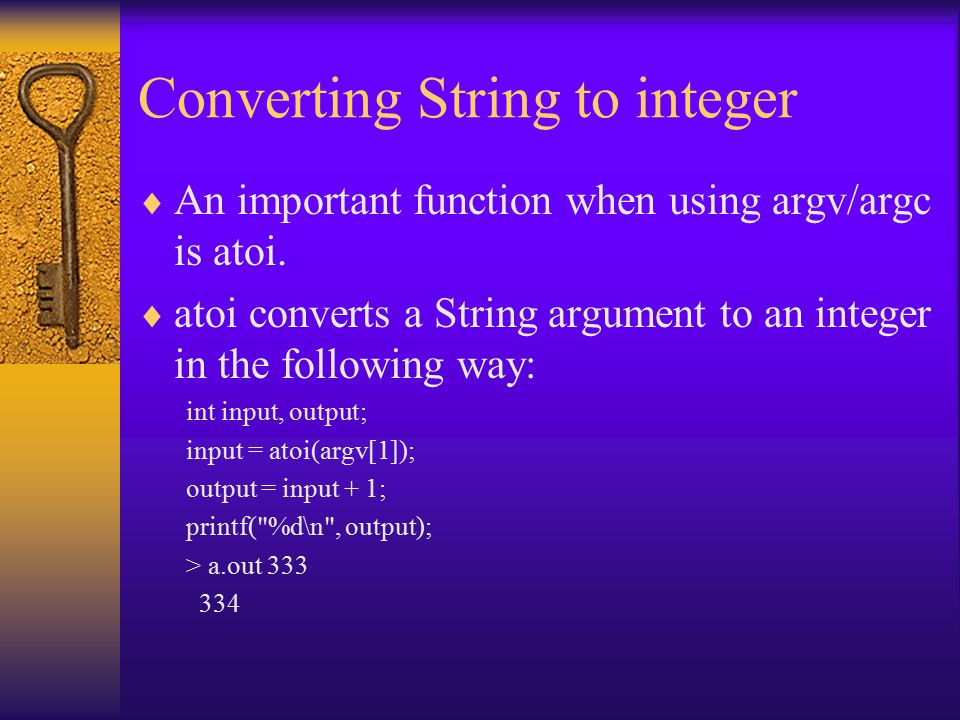 Converting String to integer  An important function when using argv/argc is atoi.