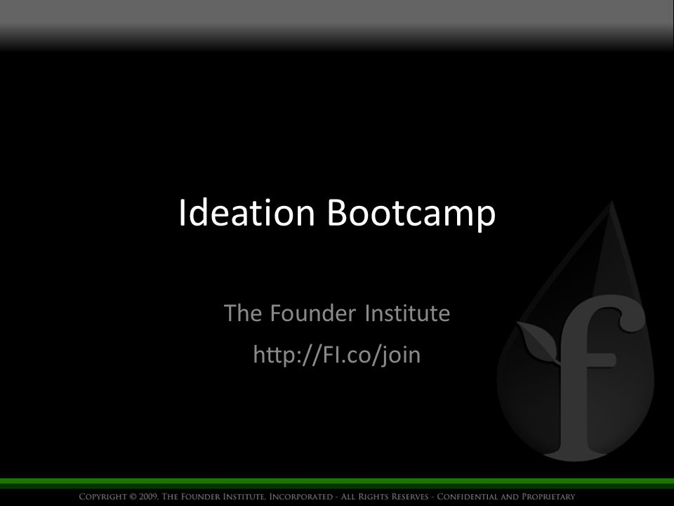 Ideation Bootcamp The Founder Institute http://FI.co/join