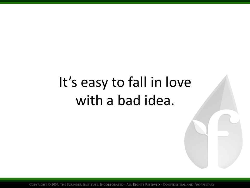 It's easy to fall in love with a bad idea.