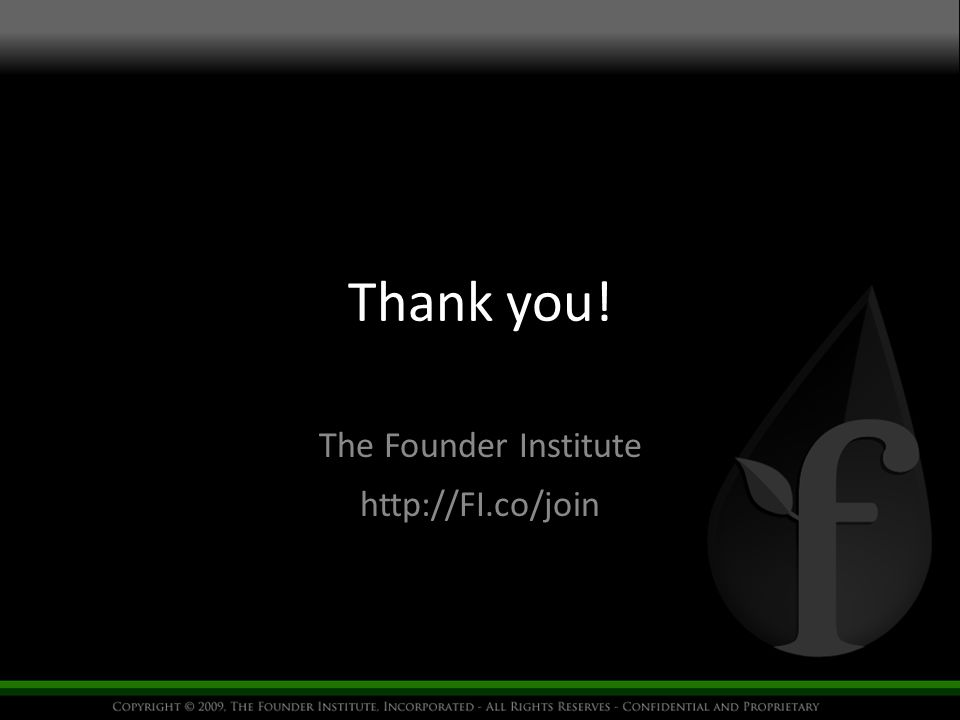 Thank you! The Founder Institute http://FI.co/join
