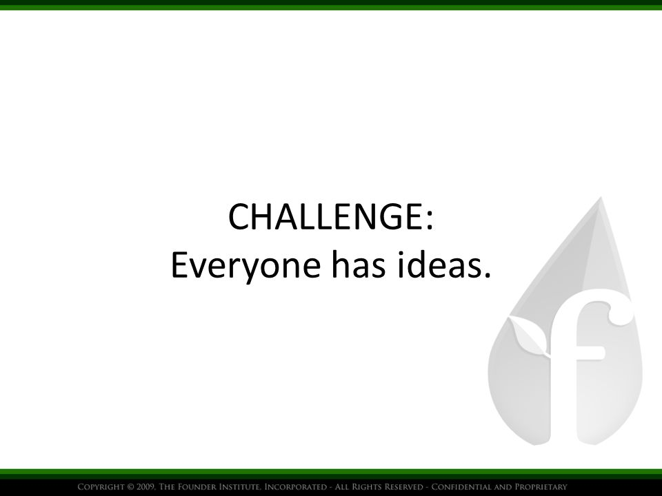 CHALLENGE: Everyone has ideas.