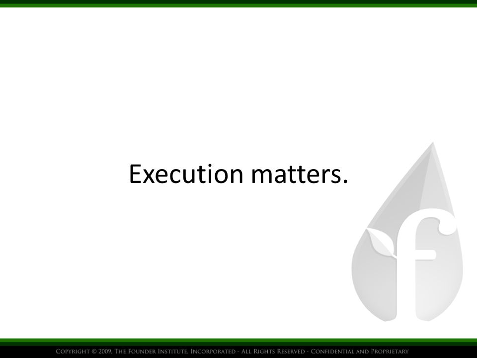 Execution matters.