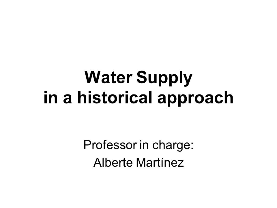 Water Supply in a historical approach Professor in charge: Alberte Martínez
