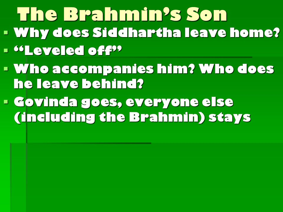 The Brahmin's Son  Why does Siddhartha leave home.