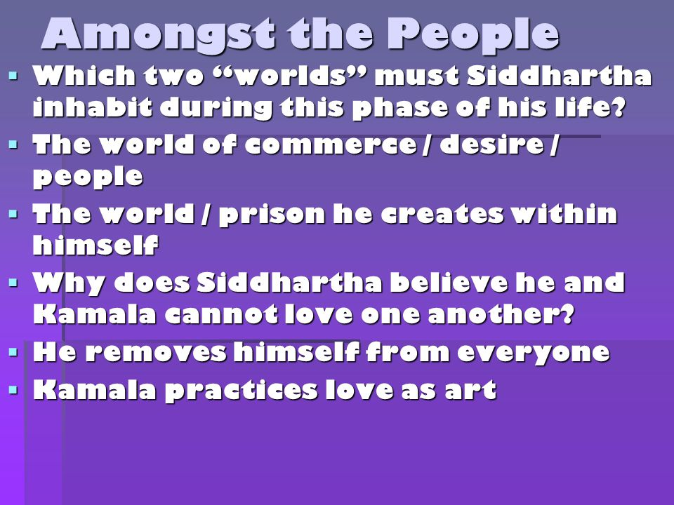 Amongst the People  Which two worlds must Siddhartha inhabit during this phase of his life.