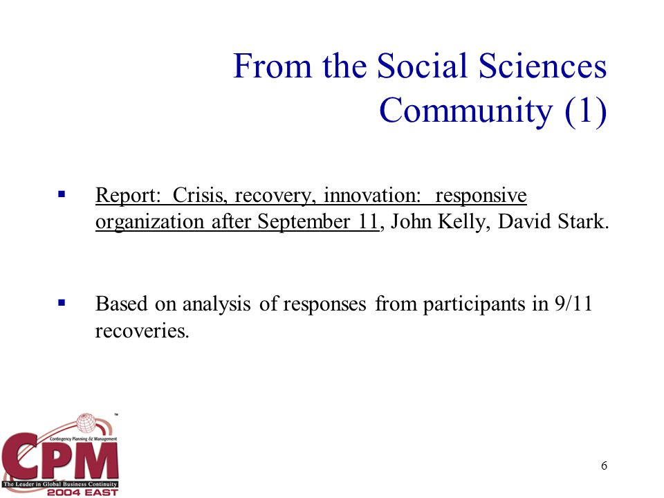 6 From the Social Sciences Community (1)  Report: Crisis, recovery, innovation: responsive organization after September 11, John Kelly, David Stark.