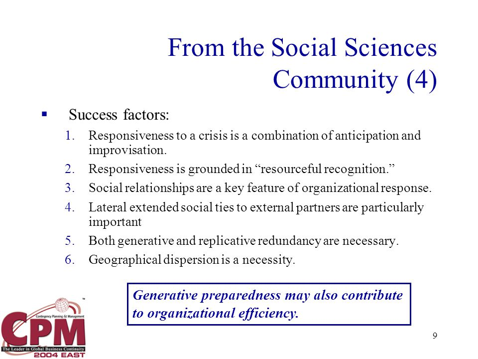 9 From the Social Sciences Community (4)  Success factors: 1.Responsiveness to a crisis is a combination of anticipation and improvisation.