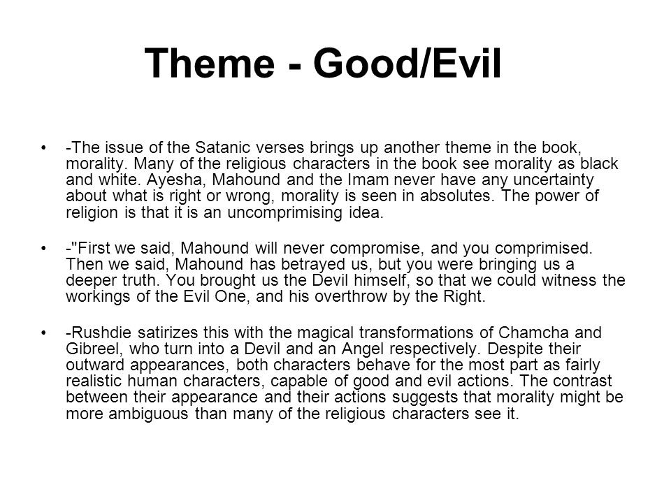 Theme - Good/Evil -The issue of the Satanic verses brings up another theme in the book, morality.