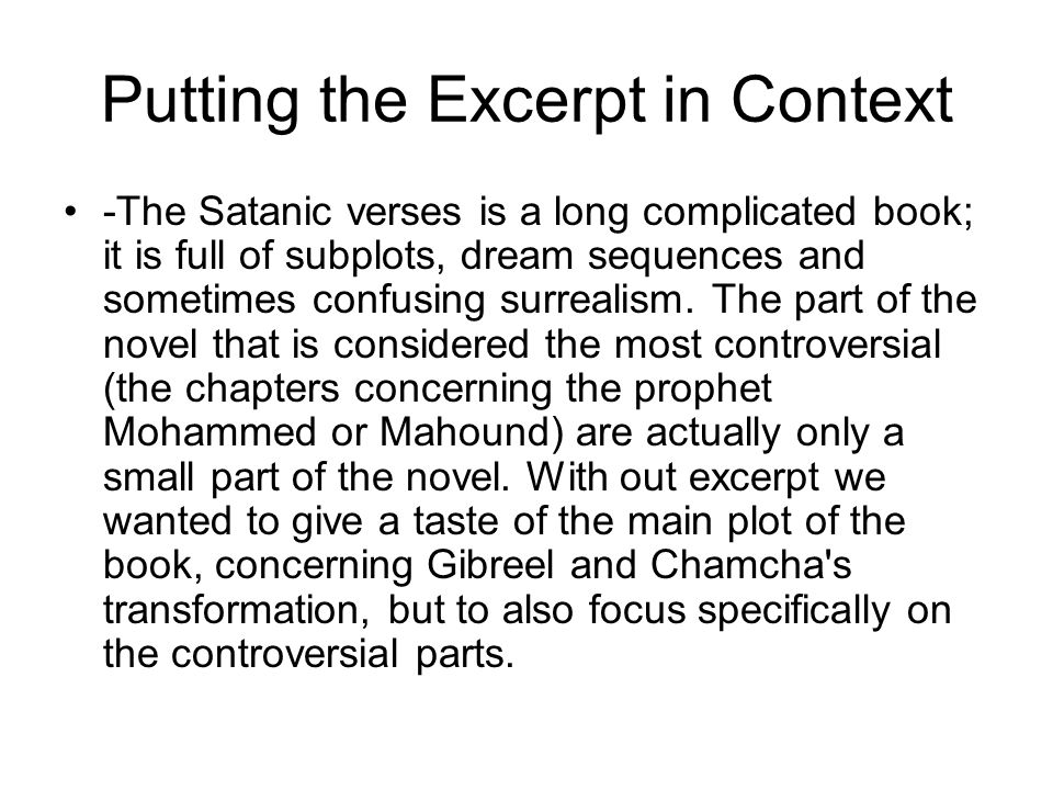 Putting the Excerpt in Context -The Satanic verses is a long complicated book; it is full of subplots, dream sequences and sometimes confusing surrealism.