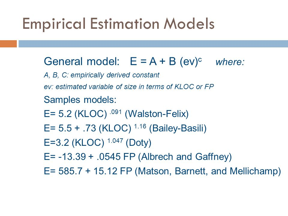 Empirical Estimation Models General model: E = A + B (ev) c where: A, B, C: empirically derived constant ev: estimated variable of size in terms of KL