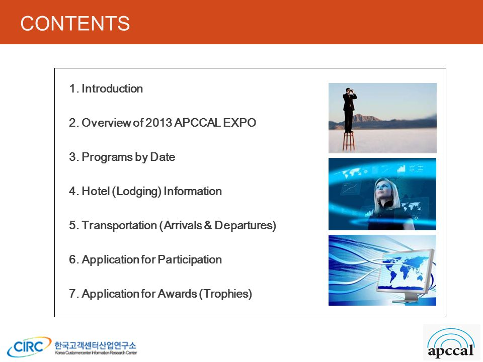 CONTENTS 1. Introduction 2. Overview of 2013 APCCAL EXPO 3. Programs by Date 4. Hotel (Lodging) Information 5. Transportation (Arrivals & Departures)