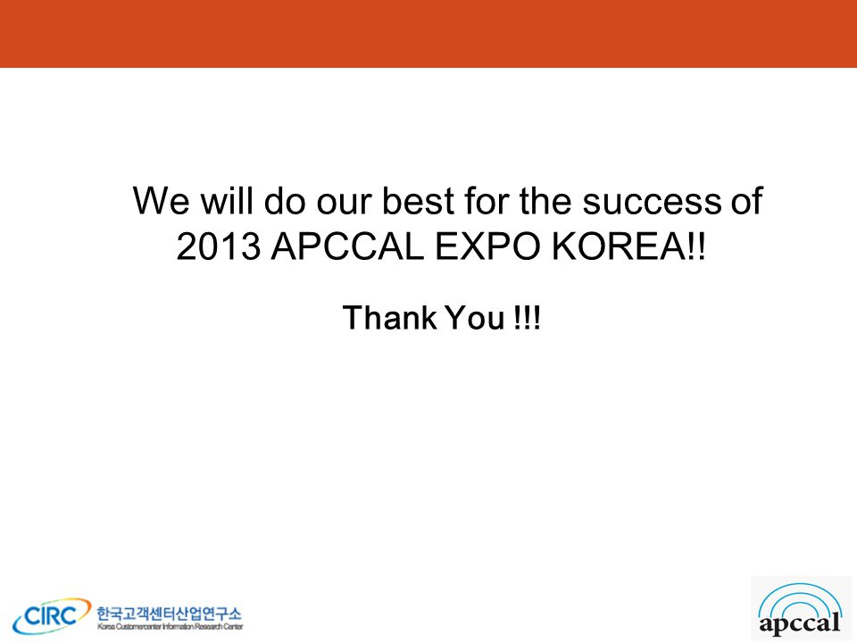 We will do our best for the success of 2013 APCCAL EXPO KOREA!! Thank You !!!