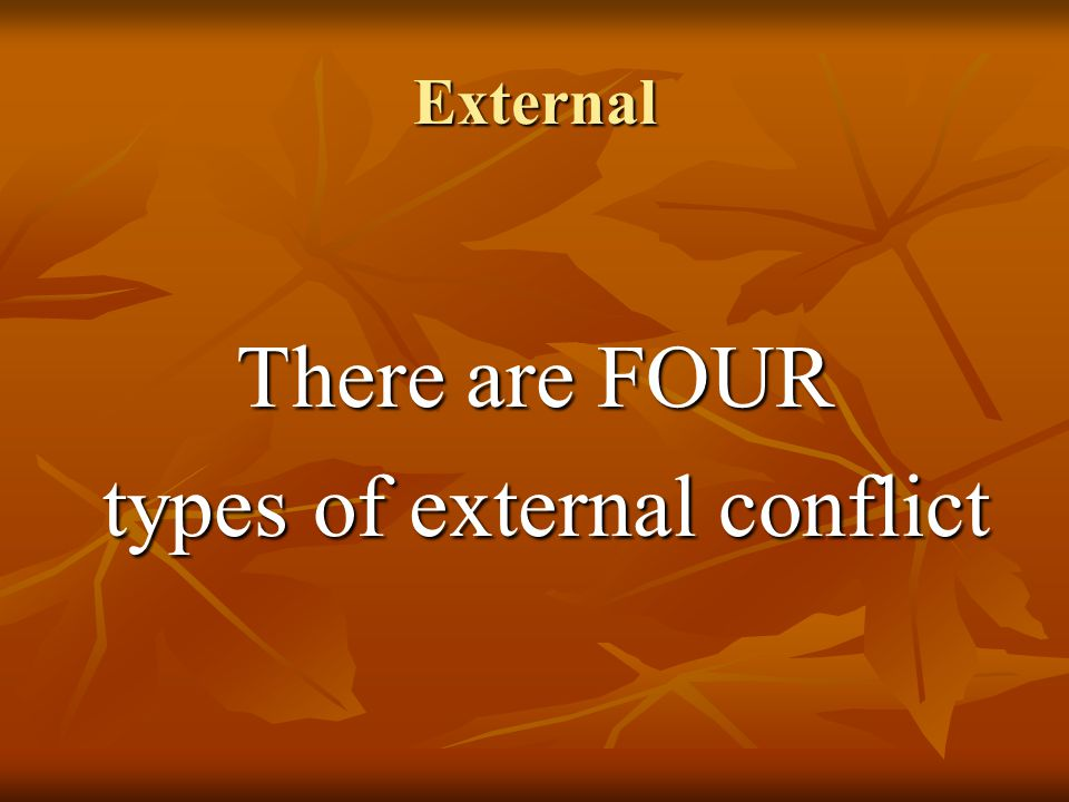 External There are FOUR types of external conflict types of external conflict