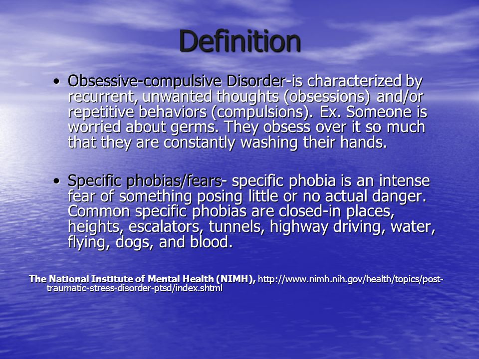 Definition Obsessive-compulsive Disorder-is characterized by recurrent, unwanted thoughts (obsessions) and/or repetitive behaviors (compulsions). Ex.